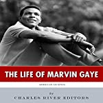 The Life of Marvin Gaye: American Legends |  Charles River Editors