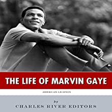 The Life of Marvin Gaye: American Legends Audiobook by  Charles River Editors Narrated by Alan Ceppos