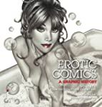 Erotic Comics: A Graphic History: Vol...