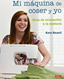 img - for Mi maquina de coser y yo / Me and My Sewing Machine: Guia de iniciacion a la costura / A Beginner's Guide (Spanish Edition) by Kate Haxell (2011-05-03) book / textbook / text book