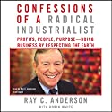 Confessions of a Radical Industrialist: Profits, People, Purpose - Doing Business by Respecting the Earth (       UNABRIDGED) by Ray C. Anderson, Robin White Narrated by Ray C. Anderson