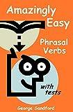 Amazingly Easy Phrasal Verbs! (English Edition)