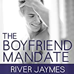The Boyfriend Mandate: Boyfriend Chronicles, Book 2 | River Jaymes