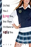 img - for I'd Tell You I Love You, But Then I'd Have to Kill You [Library Binding] [2006] (Author) Ally Carter book / textbook / text book