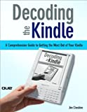 img - for Decoding the Kindle: A Comprehensive Guide to Getting the Most Out of Your Kindle book / textbook / text book