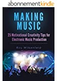 Making Music: 25 Motivational Creativity Tips for Electronic Music Production (English Edition)