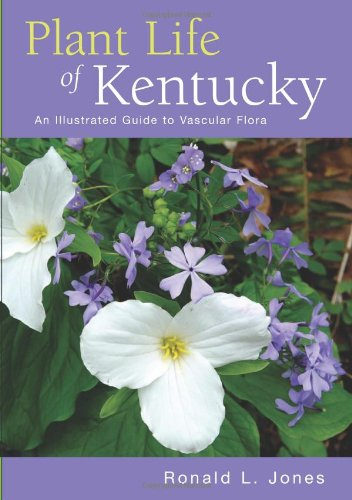 Plant Life of Kentucky: An Illustrated Guide to th