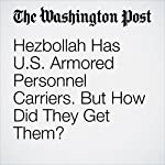Hezbollah Has U.S. Armored Personnel Carriers. But How Did They Get Them? | Thomas Gibbons-Neff