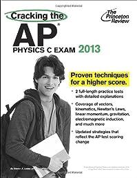 Cracking the AP Physics C Exam, 2013 Edition (College Test Preparation)