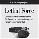 Democratic Senators Introduce Bill Requiring Police to Report All Police Shootings to DOJ | Wesley Lowery