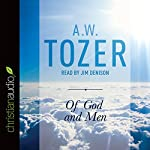 Of God and Men: Cultivating the Divine-Human Relationship | A. W. Tozer