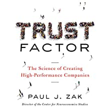 Trust Factor: The Science of Creating High-Performance Companies Audiobook by Paul J. Zak Narrated by Dan John Miller