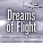 Dreams of Flight: General Aviation in the United States Hörbuch von Janet R. Daly Bednarek, Michael H. Bednarek Gesprochen von: Jim Seitz