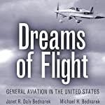 Dreams of Flight: General Aviation in the United States | Janet R. Daly Bednarek,Michael H. Bednarek