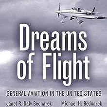 Dreams of Flight: General Aviation in the United States | Livre audio Auteur(s) : Janet R. Daly Bednarek, Michael H. Bednarek Narrateur(s) : Jim Seitz