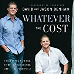 Whatever the Cost: Facing Your Fears, Dying to Your Dreams, and Living Powerfully | David Benham,Jason Benham