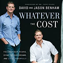 Whatever the Cost: Facing Your Fears, Dying to Your Dreams, and Living Powerfully (       UNABRIDGED) by David Benham, Jason Benham Narrated by David Benham, Jason Benham