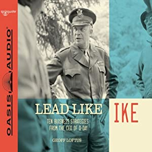 Lead Like Ike: Ten Business Strategies from the CEO of D-Day | [Geoff Loftus]