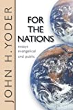 For the Nations: Essays Evangelical and Public (1592440843) by John H. Yoder