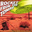 The Day the Earth Met the...Rocket from the Tombs
