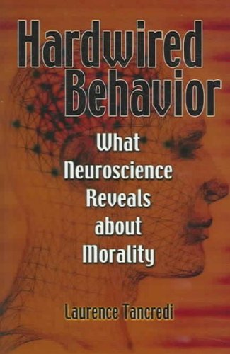 Hardwired Behavior: What Neuroscience Reveals about Morality: Laurence Tancredi: Amazon.com: Books