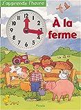 echange, troc Nick Spender, Debbie Rivers-Moore - J'apprends l'heure à la ferme