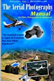 The Aerial Photography Manual:: For Pilots, Photographers and Adventurers