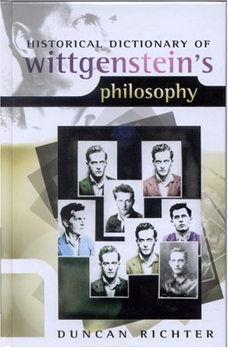 Historical Dictionary of Wittgenstein's Philosophy (Historical Dictionaries of Religions, Philosophies, and Movements)