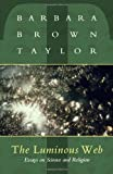 The Luminous Web: Essays on Science and Religion (156101169X) by Taylor, Barbara Brown