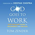 God Goes to Work: New Thought Paths to Prosperity and Profits | Tom Zender