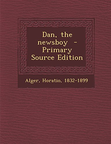 Dan, the Newsboy - Primary Source Edition