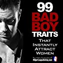 99 Bad Boy Traits That Instantly Attract Women Audiobook by Marc Summers Narrated by Marc Summers