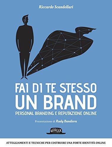 Fai di te stesso un brand Personal branding e reputazione online Web book PDF