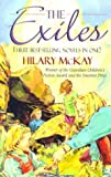 "The Exiles: "" The Exiles "" , "" Exiles at Home "" , "" Exiles in Love "" (0340716584) by McKay, Hilary"