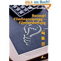 Recoup! Filmfinanzierung - Filmverwertung: Grundlagen und Beispiele