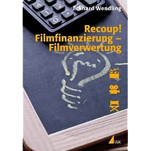 Recoup! Filmfinanzierung – Filmverwertung: Grundlagen und Beispiele (Praxis Film)