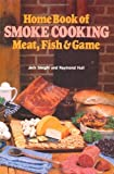 img - for Home Book of Smoke Cooking Meat, Fish & Game by Jack Sleight, Raymond Hull (1982) Hardcover book / textbook / text book