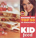 Top 30 30 Minute Meals: Kid Food (1891105221) by Ray, Rachael