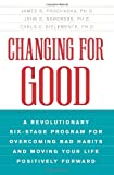 img - for Changing for Good: A Revolutionary Six-Stage Program for Overcoming Bad Habits and Moving Your Life Positively Forward book / textbook / text book