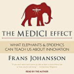 The Medici Effect: What Elephants and Epidemics Can Teach Us About Innovation | Frans Johansson