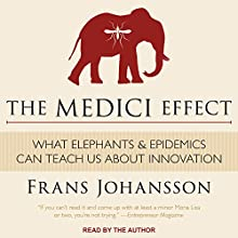 The Medici Effect: What Elephants and Epidemics Can Teach Us About Innovation Audiobook by Frans Johansson Narrated by Frans Johansson