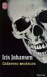 Cadavres menteurs par Iris Johansen