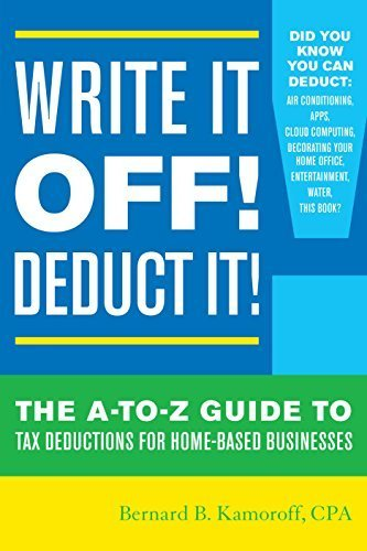 Write It Off! Deduct It!: The A-to-Z Guide to Tax Deductions for Home-Based Businesses by Kamoroff C.P.A., Bernard B. (2015) Paperback PDF