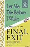 Let Me Die Before I Wake & Supplement to Final Exit