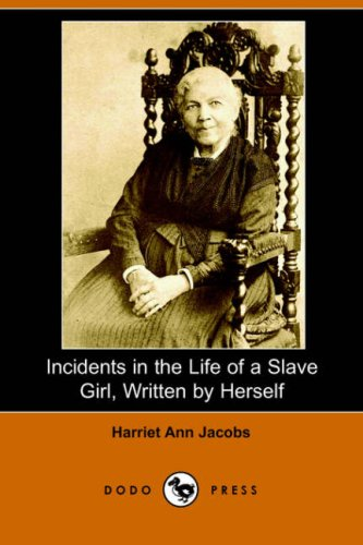 Incidents in the Life of a Slave Girl, Written by Herself (Dodo Press)