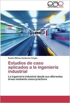 Estudios de caso aplicados a la ingeniería industrial: La