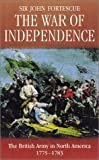 The War of Independence : The British Army in North America 1775-1783
