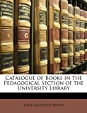 img - for Catalogue of Books in the Pedagogical Section of the University Library book / textbook / text book