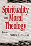 Spirituality and Moral theology : essays from a Pastoral perspective