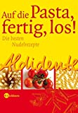 Aldidente - Auf die Pasta - fertig - los! Die besten Nudelrezepte - Gabriele Rescher